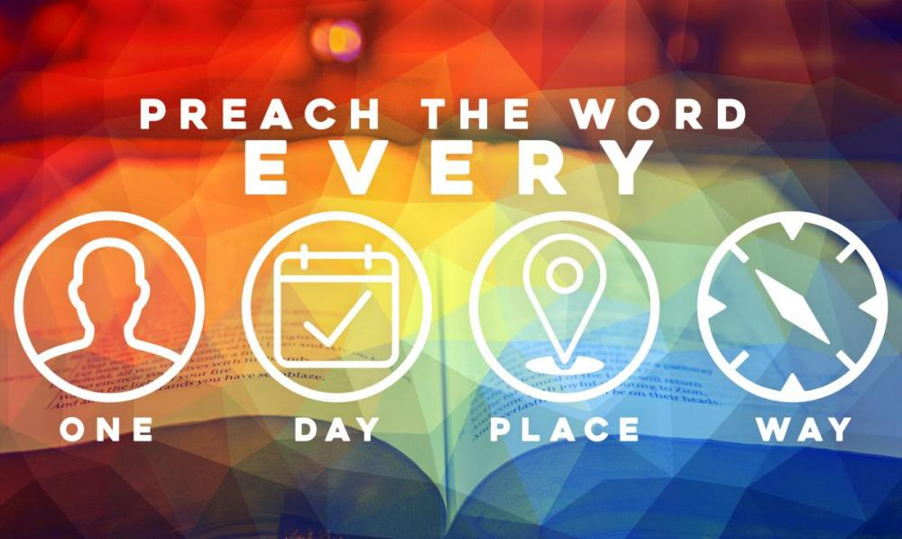 Preach the Word, Everyone, Every Day, Every Place, Every Way